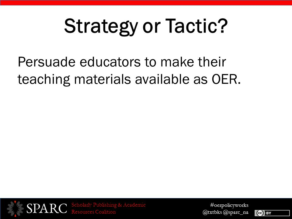 #oerpolicyworks @txtbks @sparc_na Scholarly Publishing & Academic Resources Coalition Strategy or Tactic.