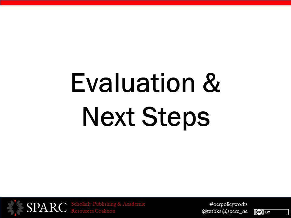 #oerpolicyworks @txtbks @sparc_na Scholarly Publishing & Academic Resources Coalition Evaluation & Next Steps