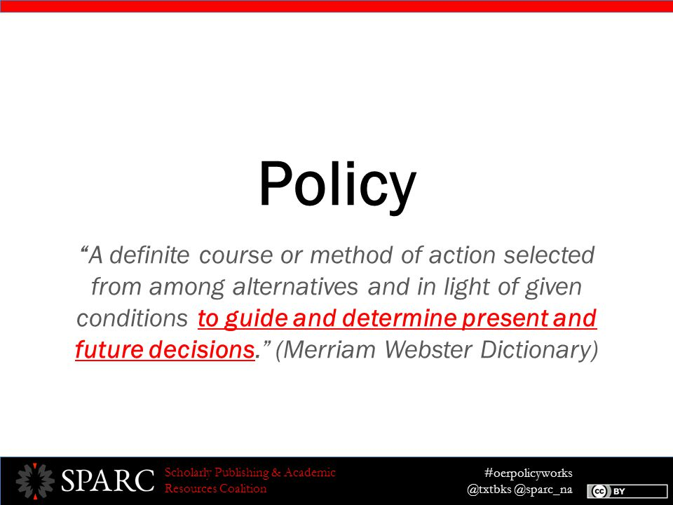 #oerpolicyworks @txtbks @sparc_na Scholarly Publishing & Academic Resources Coalition Policy vs.