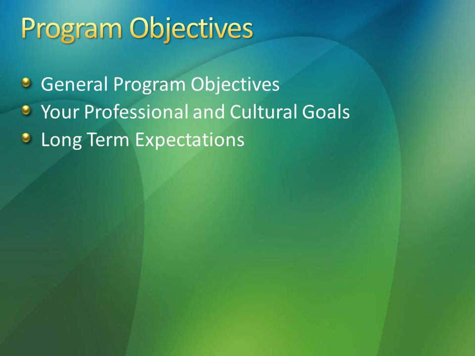 General Program Objectives Your Professional and Cultural Goals Long Term Expectations