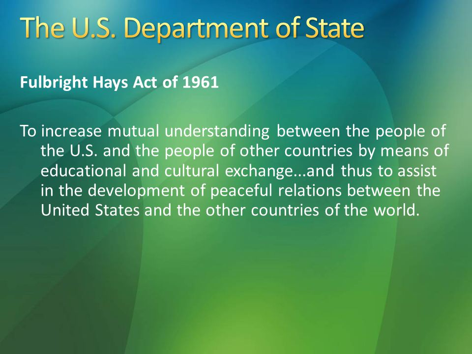 Fulbright Hays Act of 1961 To increase mutual understanding between the people of the U.S.