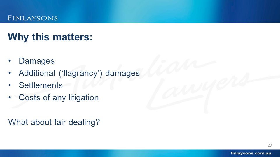 Why this matters: Damages Additional ('flagrancy') damages Settlements Costs of any litigation What about fair dealing.
