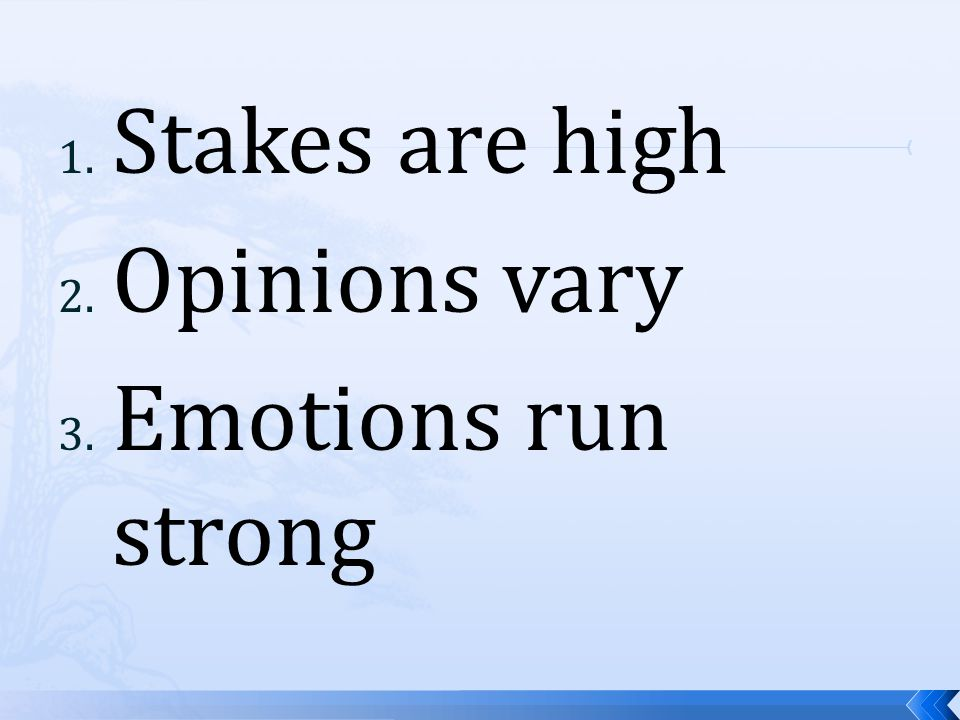 1. Stakes are high 2. Opinions vary 3. Emotions run strong
