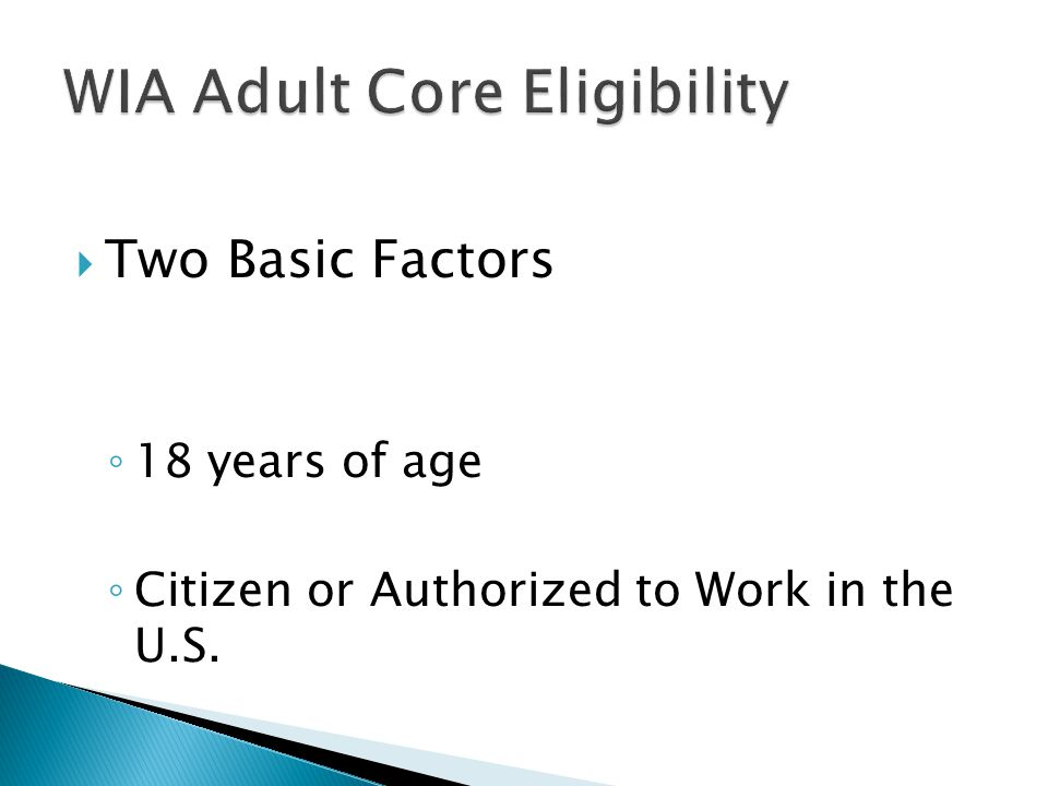  Two Basic Factors ◦ 18 years of age ◦ Citizen or Authorized to Work in the U.S.