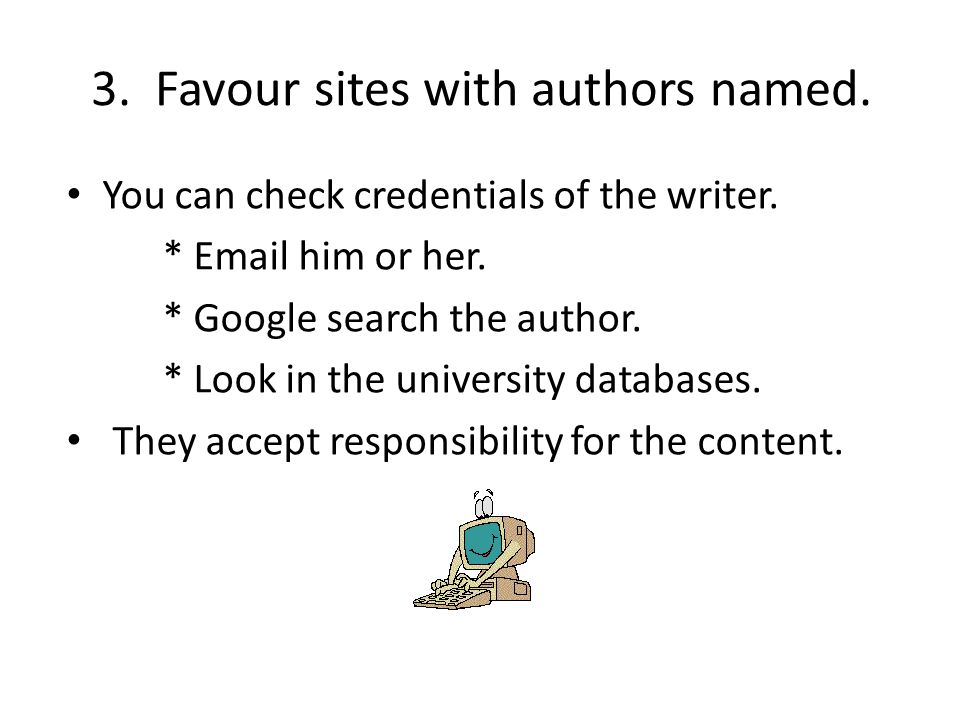 3. Favour sites with authors named. You can check credentials of the writer.