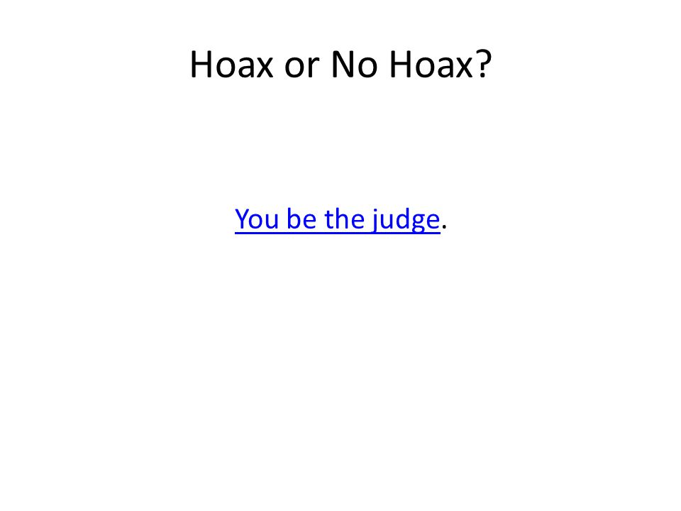 Hoax or No Hoax You be the judgeYou be the judge.