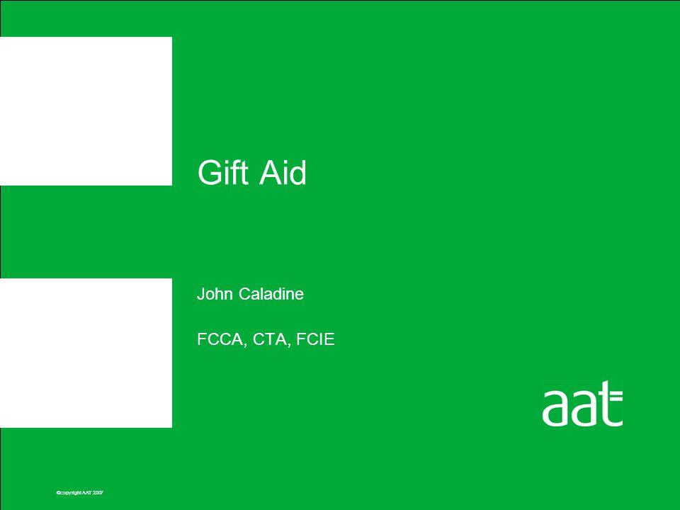 ©copyright AAT 2007 Gift Aid John Caladine FCCA, CTA, FCIE