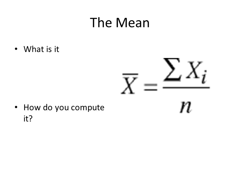 The Mean What is it How do you compute it