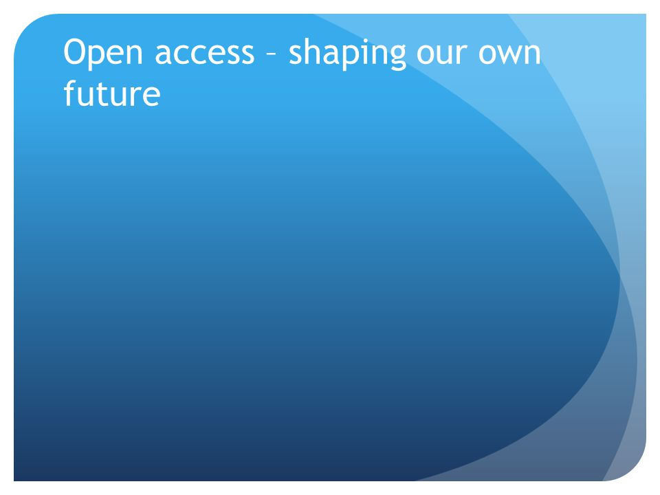 Open access – shaping our own future