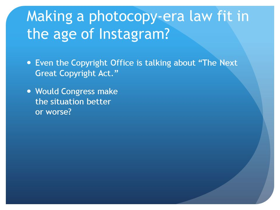 Making a photocopy-era law fit in the age of Instagram.