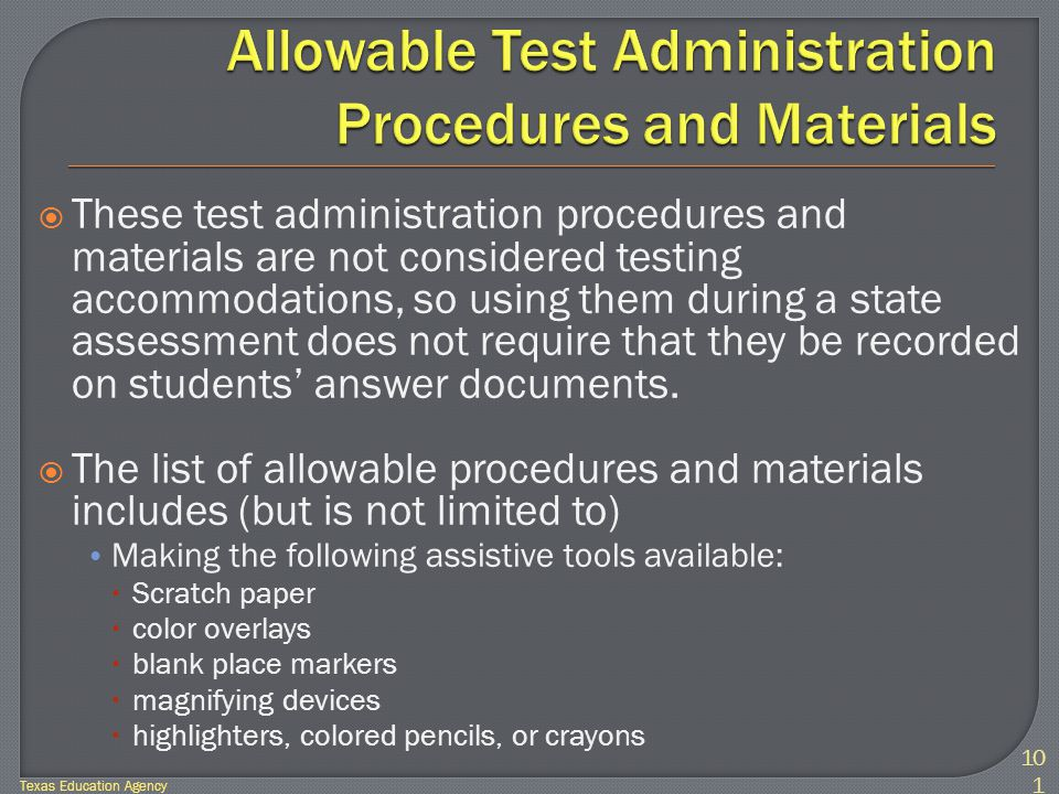  These test administration procedures and materials are not considered testing accommodations, so using them during a state assessment does not require that they be recorded on students' answer documents.