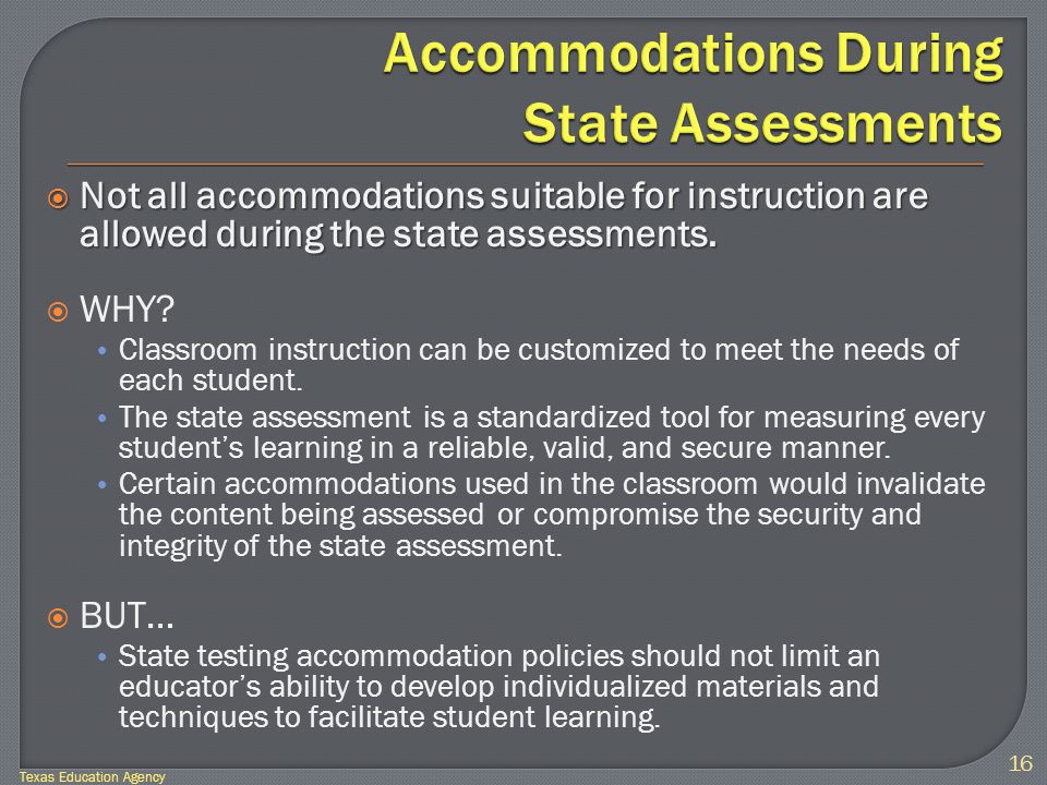  Not all accommodations suitable for instruction are allowed during the state assessments.