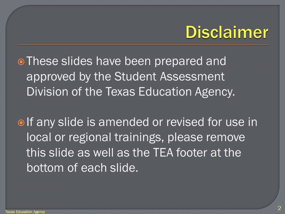  These slides have been prepared and approved by the Student Assessment Division of the Texas Education Agency.