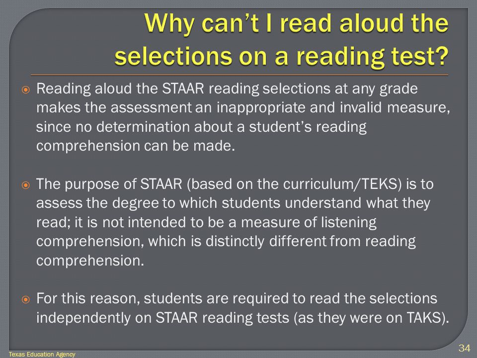  Reading aloud the STAAR reading selections at any grade makes the assessment an inappropriate and invalid measure, since no determination about a student's reading comprehension can be made.