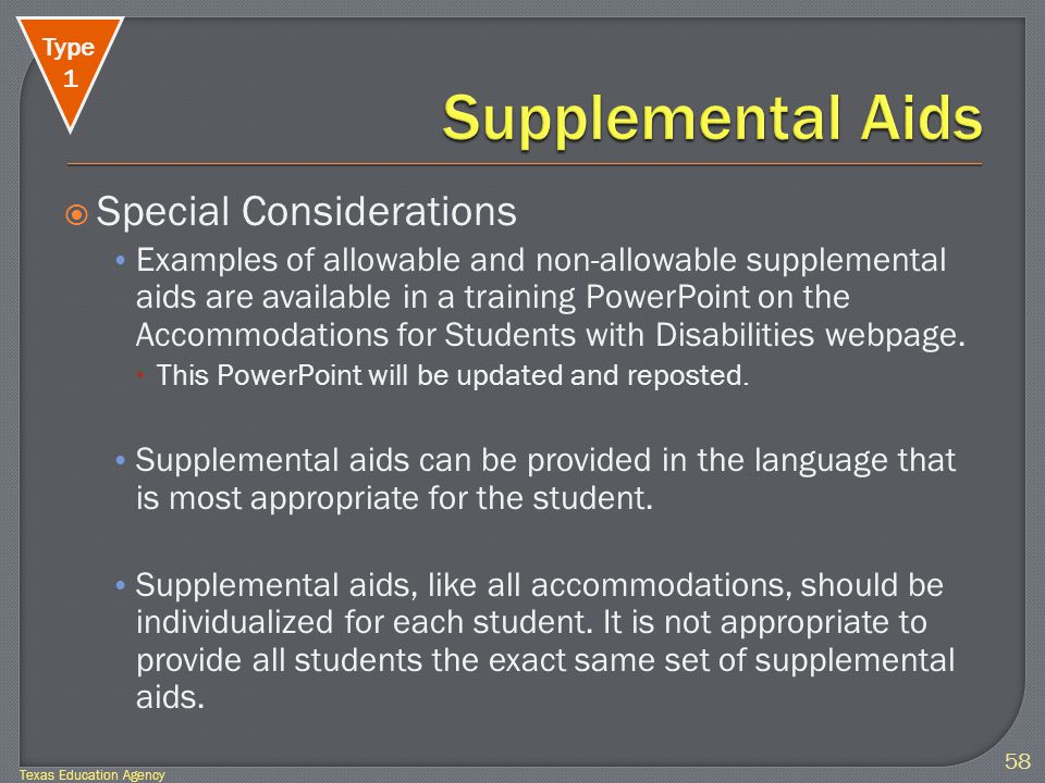  Special Considerations Examples of allowable and non-allowable supplemental aids are available in a training PowerPoint on the Accommodations for Students with Disabilities webpage.