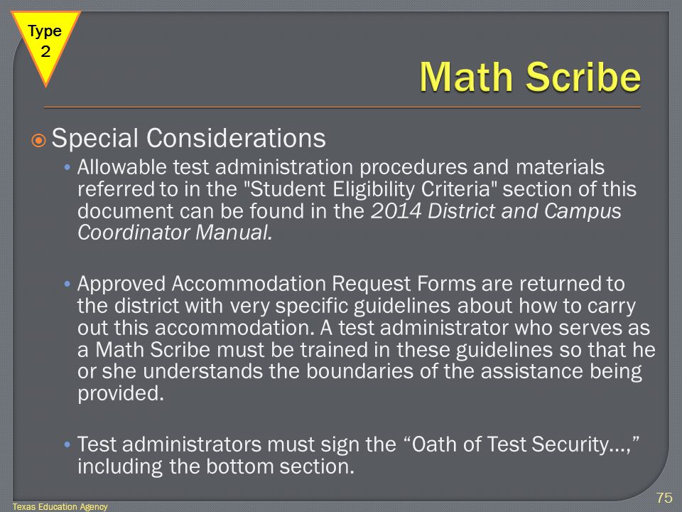  Special Considerations Allowable test administration procedures and materials referred to in the Student Eligibility Criteria section of this document can be found in the 2014 District and Campus Coordinator Manual.