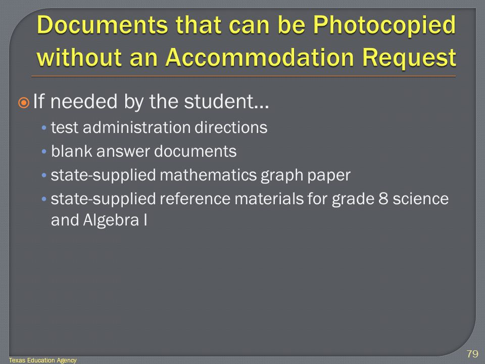  If needed by the student… test administration directions blank answer documents state-supplied mathematics graph paper state-supplied reference materials for grade 8 science and Algebra I 79 Texas Education Agency
