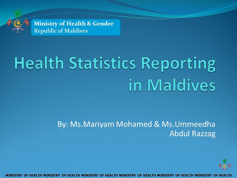 Ministry of Health Republic of Maldives By: Ms.Mariyam Mohamed & Ms.Ummeedha Abdul Razzag Ministry of Health & Gender Republic of Maldives