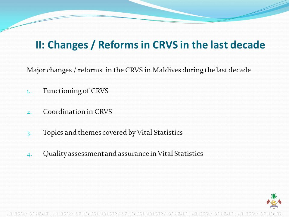 Major changes / reforms in the CRVS in Maldives during the last decade 1. Functioning of CRVS 2. Coordination in CRVS 3. Topics and themes covered by