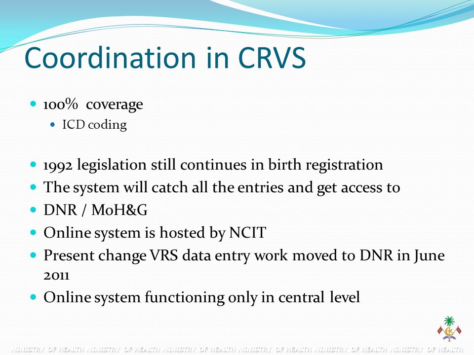 Coordination in CRVS 100% coverage ICD coding 1992 legislation still continues in birth registration The system will catch all the entries and get acc