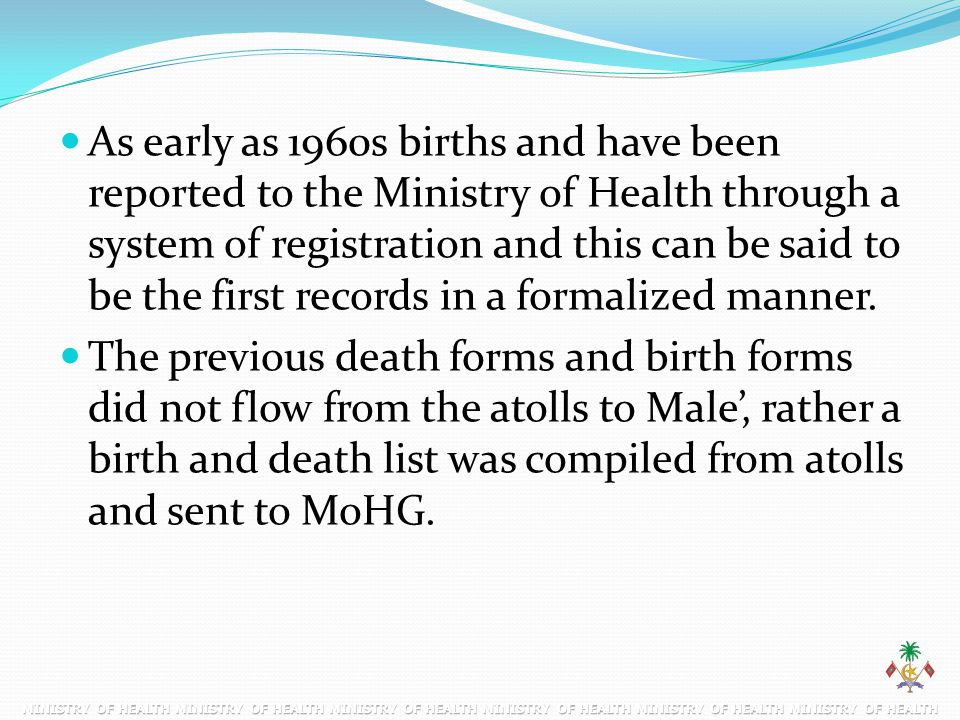 As early as 1960s births and have been reported to the Ministry of Health through a system of registration and this can be said to be the first record