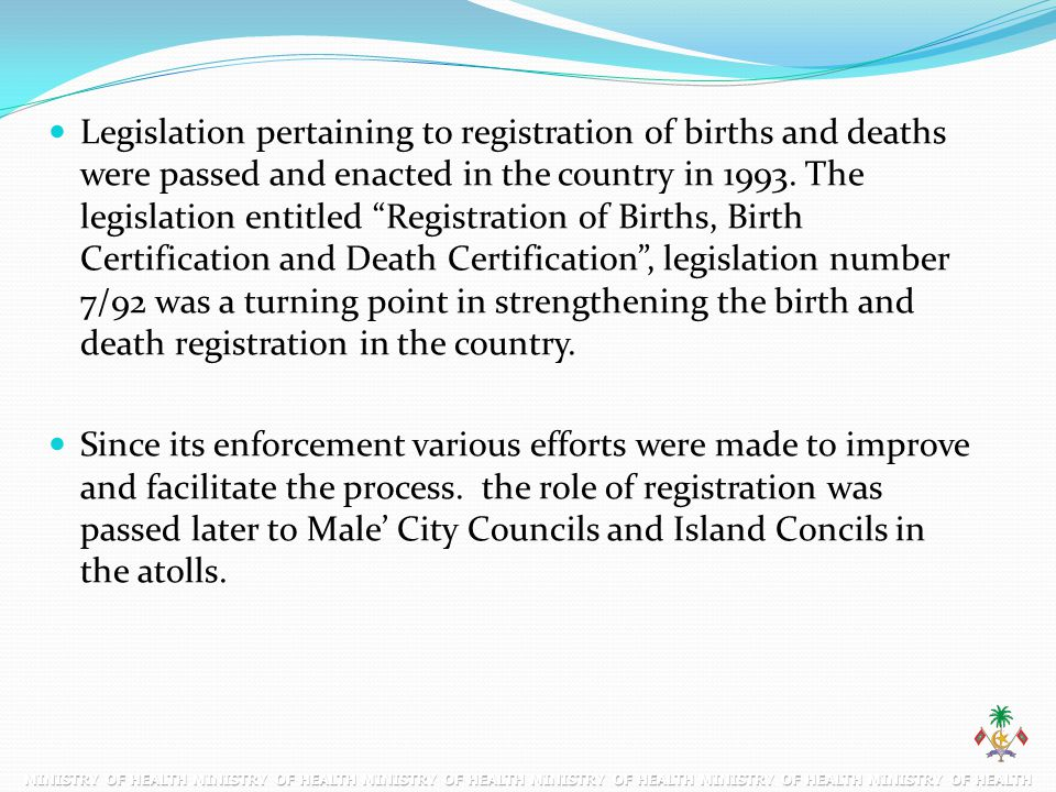 """Legislation pertaining to registration of births and deaths were passed and enacted in the country in 1993. The legislation entitled """"Registration of"""