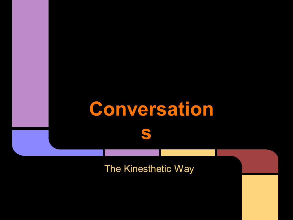 Conversation s The Kinesthetic Way