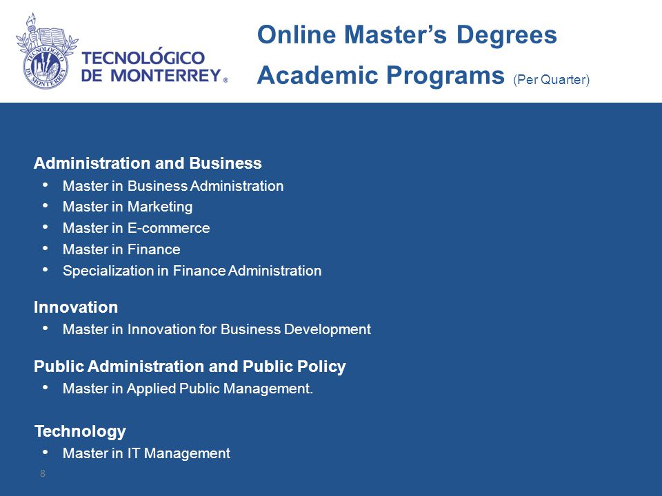 8 Academic Programs Three-month programs Administration and Business Master in Business Administration Master in Marketing Master in E-commerce Master in Finance Specialization in Finance Administration Innovation Master in Innovation for Business Development Public Administration and Public Policy Master in Applied Public Management.