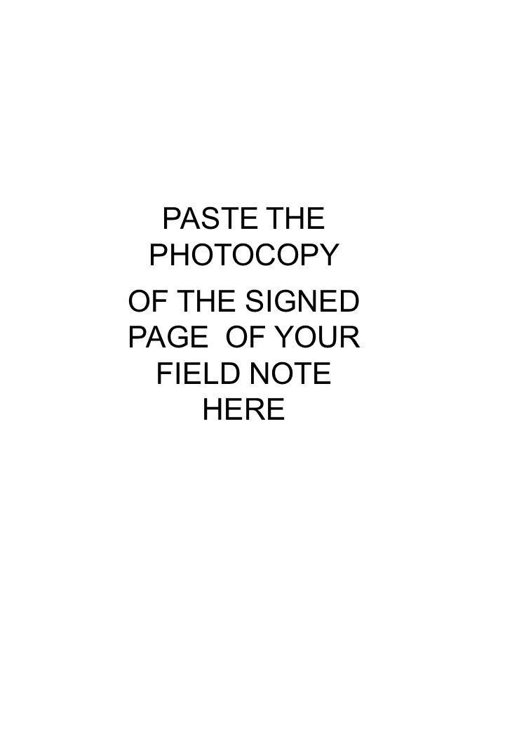 PASTE THE PHOTOCOPY OF THE SIGNED PAGE OF YOUR FIELD NOTE HERE