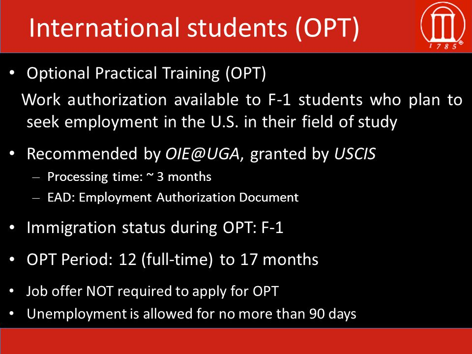 International students (OPT) Optional Practical Training (OPT) Work authorization available to F-1 students who plan to seek employment in the U.S.