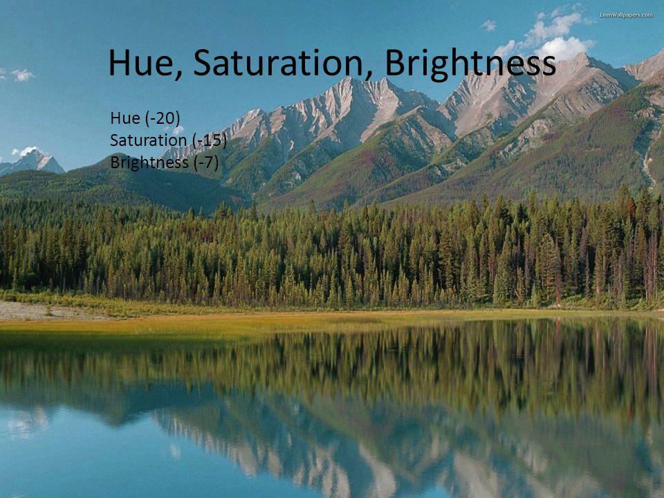 Hue, Saturation, Brightness Hue (-20) Saturation (-15) Brightness (-7)