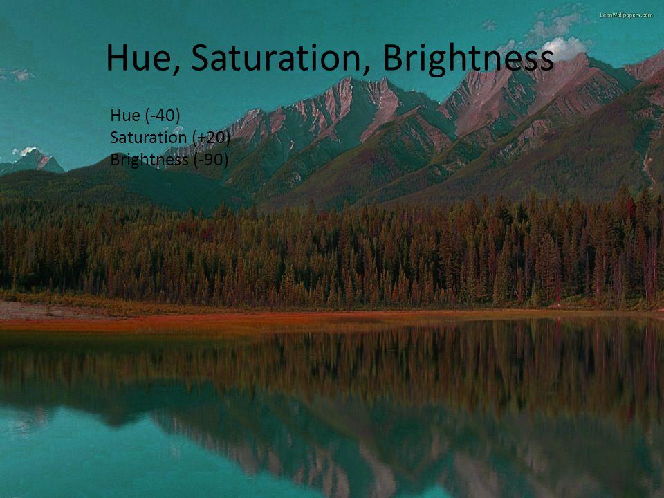 Hue (-40) Saturation (+20) Brightness (-90) Hue, Saturation, Brightness