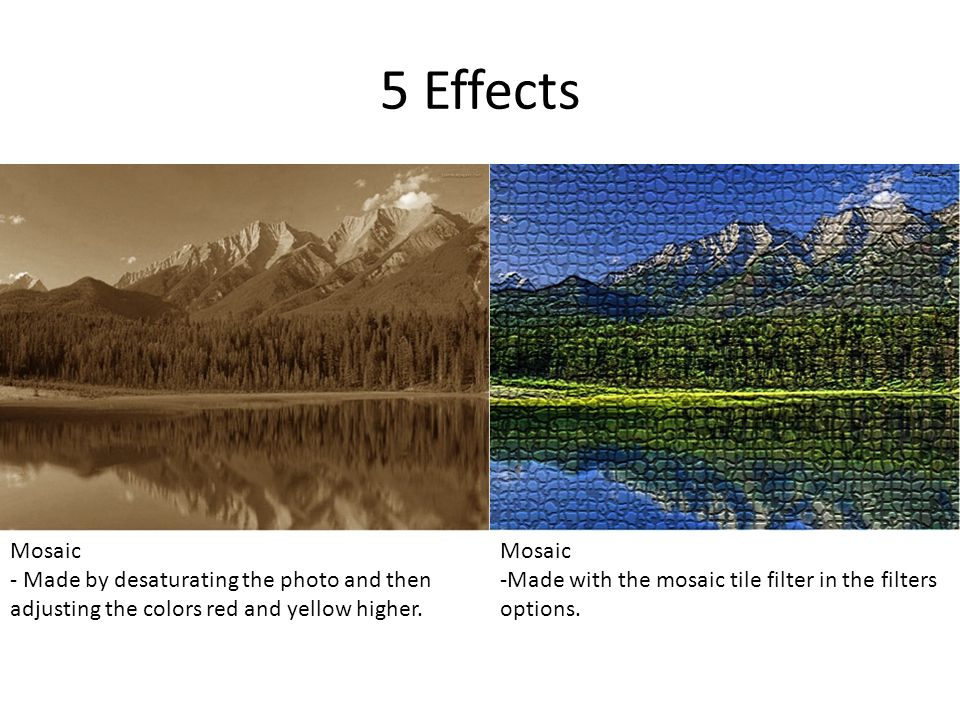 5 Effects Mosaic - Made by desaturating the photo and then adjusting the colors red and yellow higher.