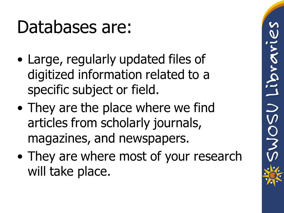 Databases are: Large, regularly updated files of digitized information related to a specific subject or field.
