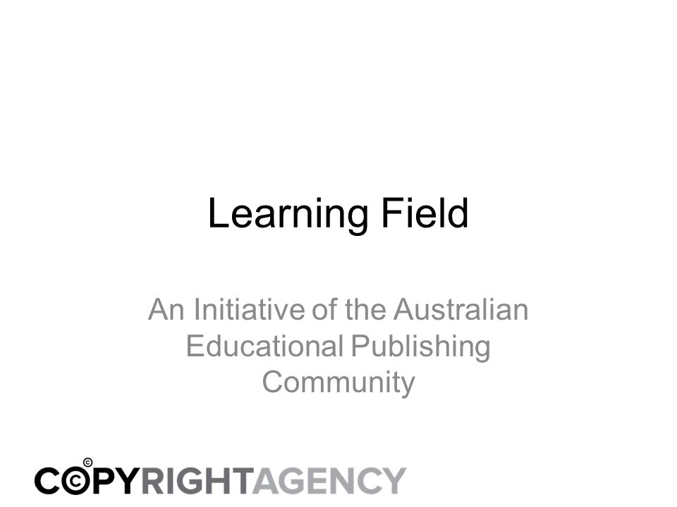 Learning Field An Initiative of the Australian Educational Publishing Community