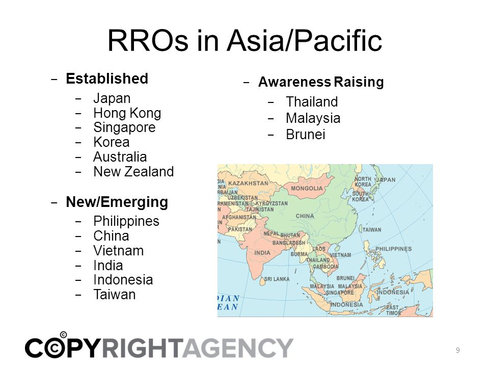RROs in Asia/Pacific − Established − Japan − Hong Kong − Singapore − Korea − Australia − New Zealand − New/Emerging − Philippines − China − Vietnam − India − Indonesia − Taiwan 9 − Awareness Raising − Thailand − Malaysia − Brunei