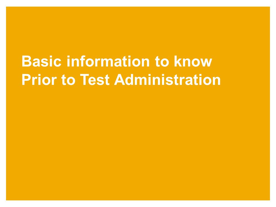 Basic information to know Prior to Test Administration