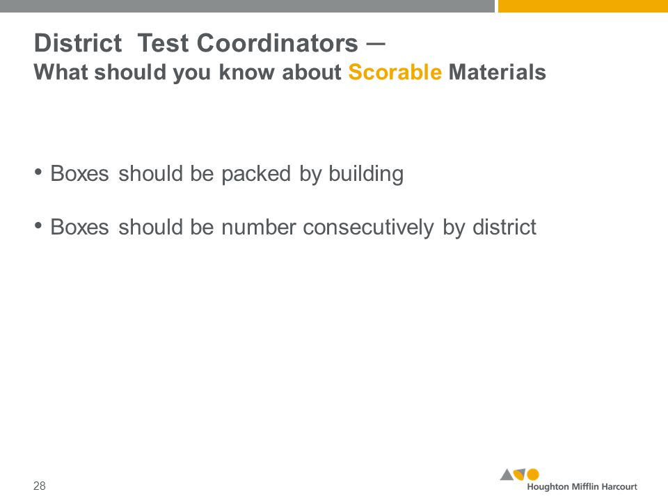 District Test Coordinators ─ What should you know about Scorable Materials Boxes should be packed by building Boxes should be number consecutively by district 28