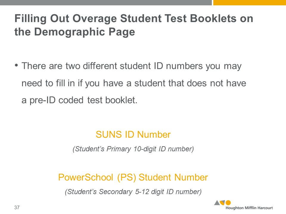 Filling Out Overage Student Test Booklets on the Demographic Page There are two different student ID numbers you may need to fill in if you have a student that does not have a pre-ID coded test booklet.