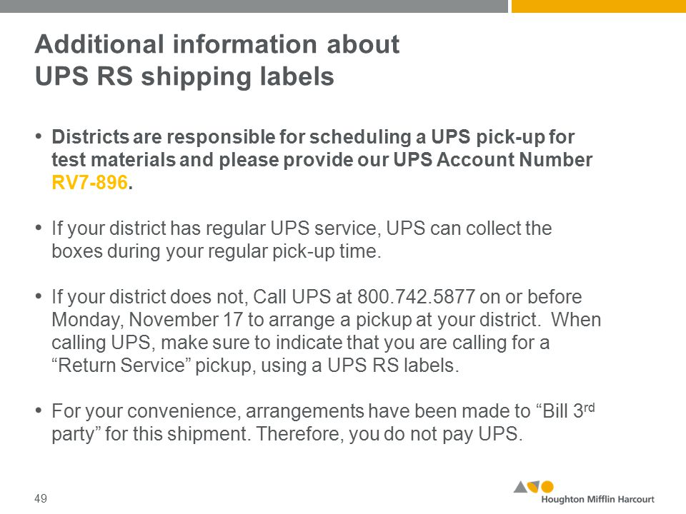 Additional information about UPS RS shipping labels Districts are responsible for scheduling a UPS pick-up for test materials and please provide our UPS Account Number RV7-896.