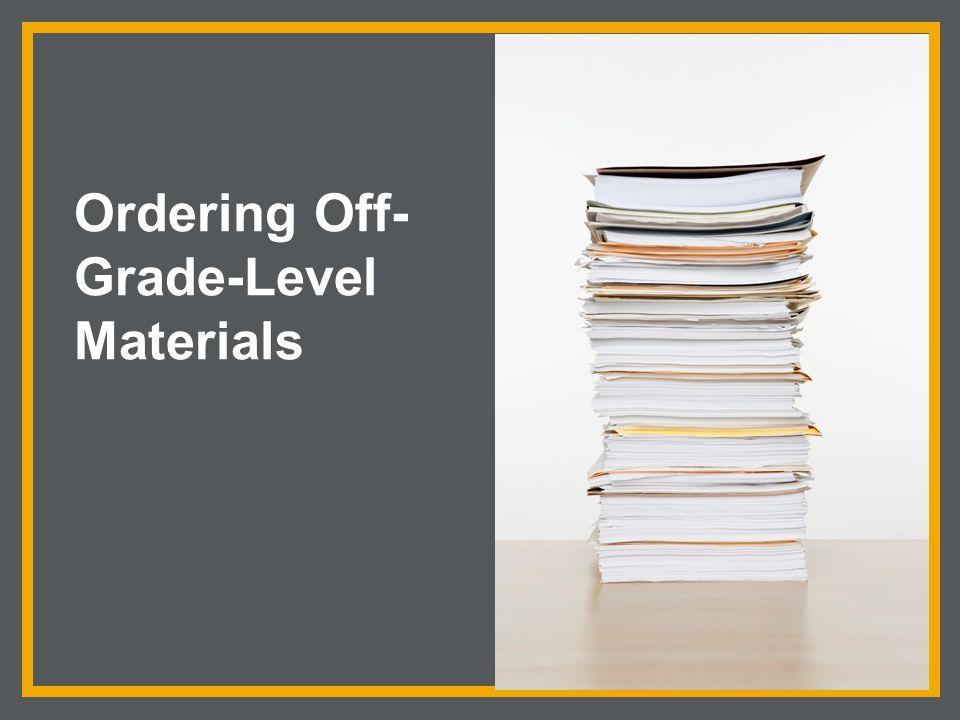 Ordering Off- Grade-Level Materials