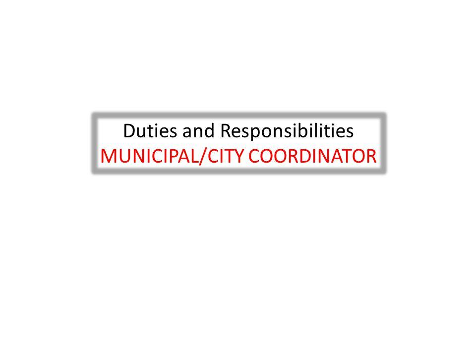 Duties and Responsibilities MUNICIPAL/CITY COORDINATOR