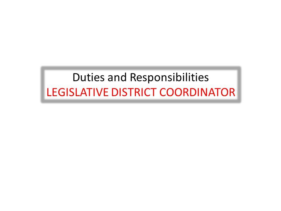Duties and Responsibilities LEGISLATIVE DISTRICT COORDINATOR