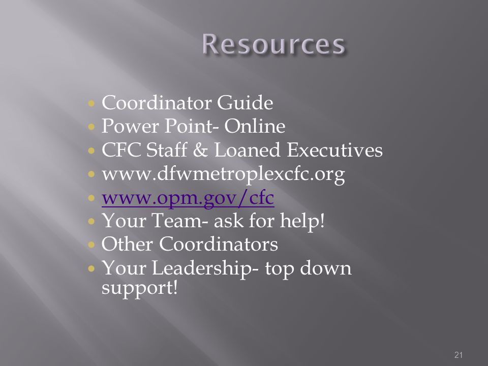 Coordinator Guide Power Point- Online CFC Staff & Loaned Executives www.dfwmetroplexcfc.org www.opm.gov/cfc Your Team- ask for help! Other Coordinator