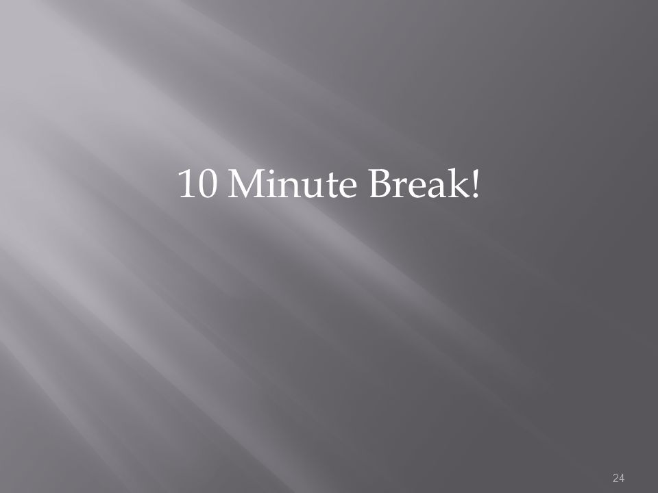 10 Minute Break! 24