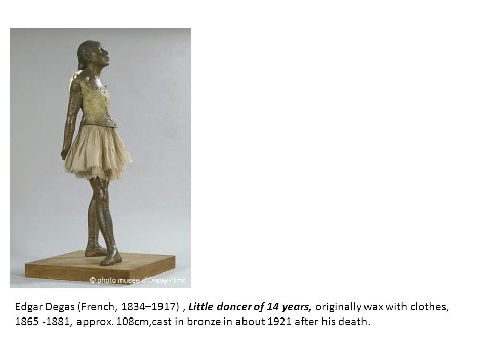 Edgar Degas (French, 1834–1917), Little dancer of 14 years, originally wax with clothes, 1865 -1881, approx.