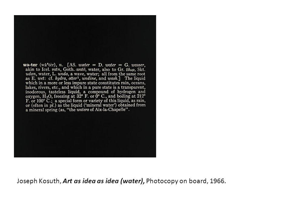 Joseph Kosuth, Art as idea as idea (water), Photocopy on board, 1966.