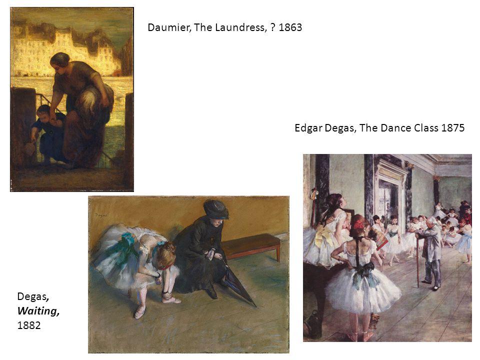 Edgar Degas, The Dance Class 1875 Degas, Waiting, 1882 Daumier, The Laundress, ? 1863
