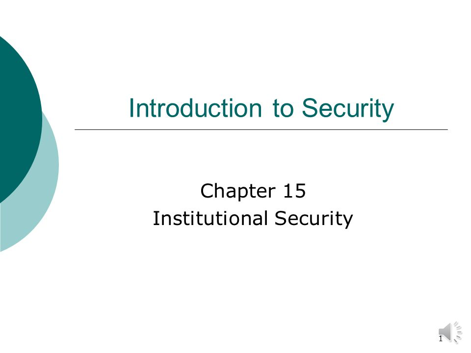 1 Introduction to Security Chapter 15 Institutional Security