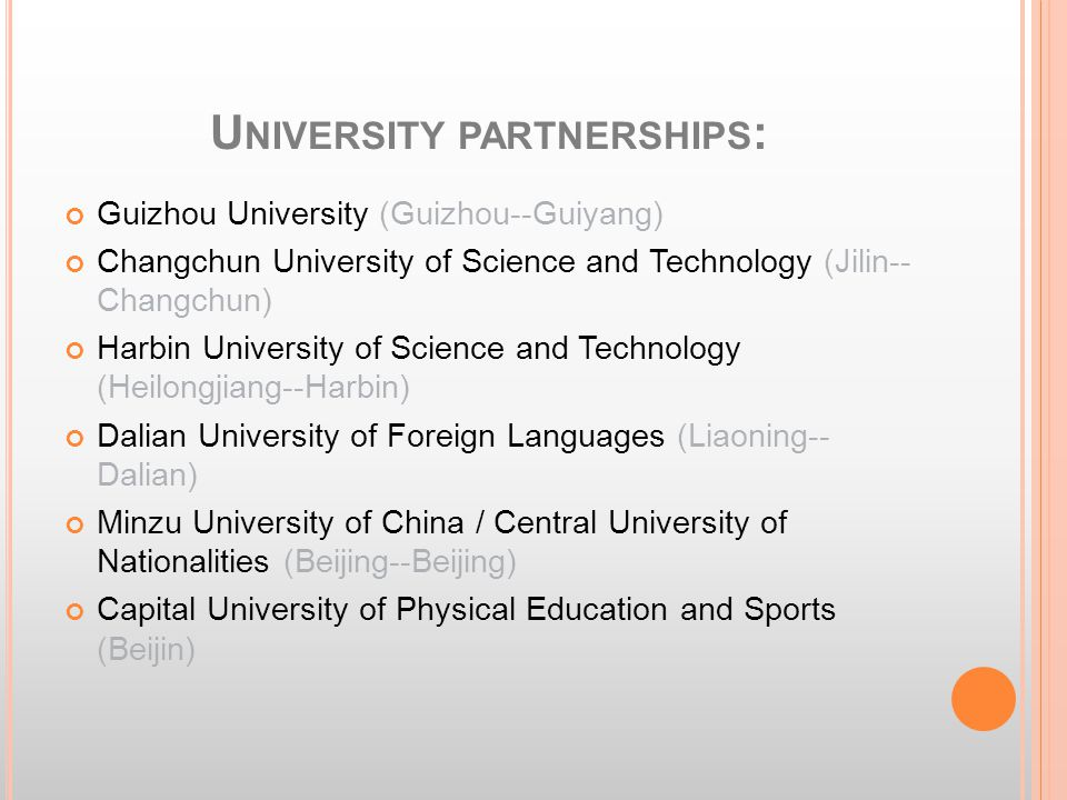 U NIVERSITY PARTNERSHIPS : Guizhou University (Guizhou--Guiyang) Changchun University of Science and Technology (Jilin-- Changchun) Harbin University